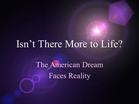 Isn't There More to Life? The American Dream Faces Reality.