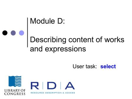 Module D: Describing content of works and expressions User task: select.