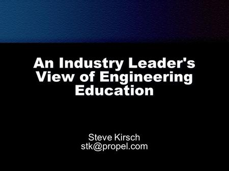 An Industry Leader's View of Engineering Education Steve Kirsch