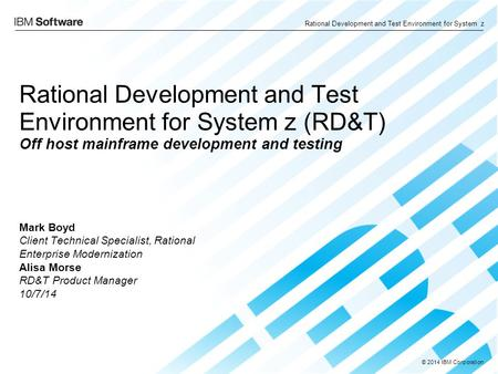 Rational Development and Test Environment for System z (RD&T) Off host mainframe development and testing Author notes This is the IBM Rational standard.
