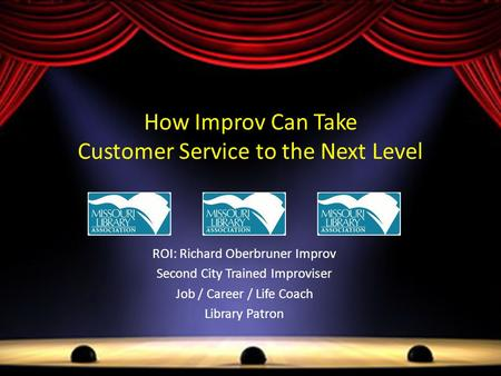 How Improv Can Take Customer Service to the Next Level ROI: Richard Oberbruner Improv Second City Trained Improviser Job / Career / Life Coach Library.