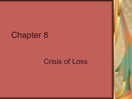 Chapter 8 Crisis of Loss.