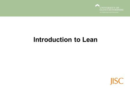 Introduction to Lean. Benefits of Lean Why go Lean? Improvements in: –Customer service –Quality and efficiency –Staff morale –Internal communication and.