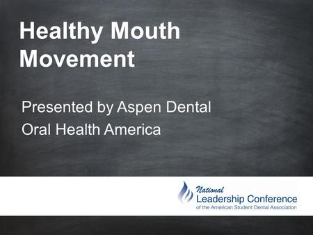 Healthy Mouth Movement Presented by Aspen Dental Oral Health America.