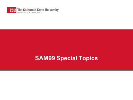 SAM99 Special Topics. 2 Topics Some transactions require very specific instructions for SAM99 reporting. Periodically, topics will be added to this presentation.