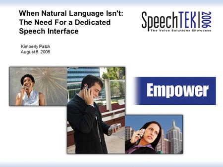 When Natural Language Isn't: The Need For a Dedicated Speech Interface Kimberly Patch August 8, 2006.