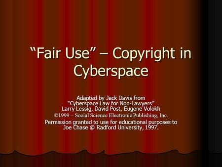 """Fair Use"" – Copyright in Cyberspace Adapted by Jack Davis from ""Cyberspace Law for Non-Lawyers"" Larry Lessig, David Post, Eugene Volokh ©1999 – Social."