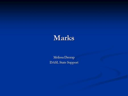 Marks Melissa Drerup DASL State Support. Topics 1. Automatic Marks. 2. Calculating GPAs. 3. Troubleshooting why students aren't getting a GPA. 4. Troubleshooting.