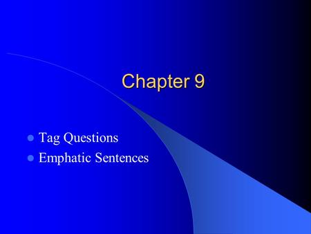 Chapter 9 Tag Questions Emphatic Sentences. Tag Questions Example: You are coming, aren't you? You speak English, don't you? Alexis is here, isn't she?