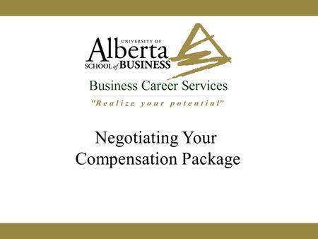 Negotiating Your Compensation Package. Agenda Negotiating – what it is and isn't Compensation – any wiggle room? Other Benefits – getting more? Work-life.