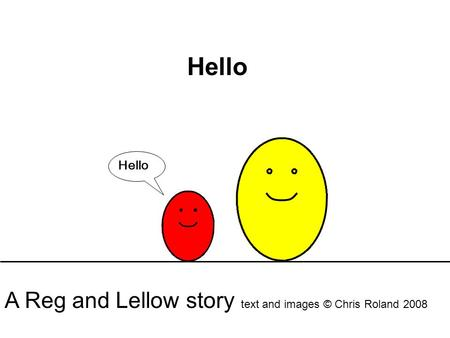 Hello A Reg and Lellow story text and images © Chris Roland 2008.