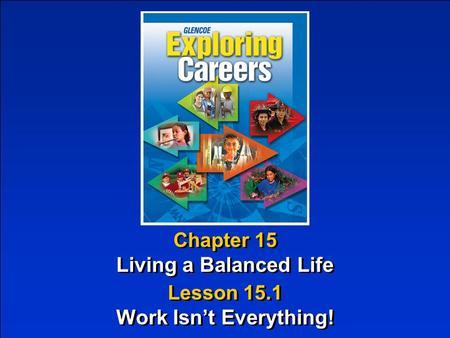 Chapter 15 Living a Balanced Life Chapter 15 Living a Balanced Life Lesson 15.1 Work Isn't Everything! Lesson 15.1 Work Isn't Everything!