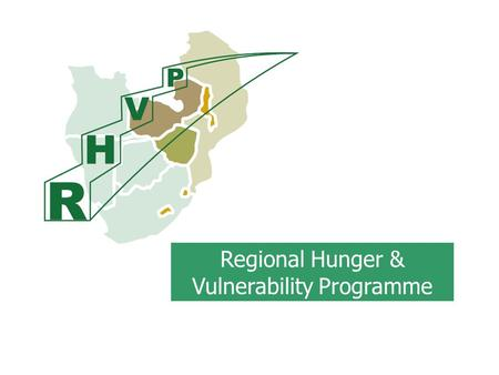 Regional Hunger & Vulnerability Programme. RHVP context  Growing caseload of chronically vulnerable to hunger.  Continued reliance on short term responses.