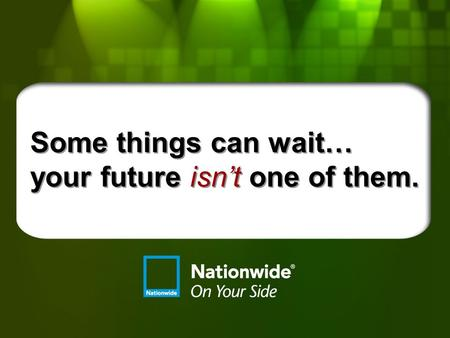 Some things can wait… your future isn't one of them.