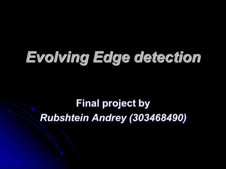 Evolving Edge detection Final project by Rubshtein Andrey (303468490)