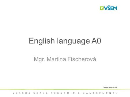 English language A0 Mgr. Martina Fischerová. English sentence Word order of an English sentence: Subjectverbobjectadverb Peterreadthe booklast year.