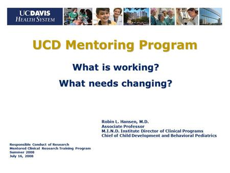UCD Mentoring Program What is working? What needs changing? Robin L. Hansen, M.D. Associate Professor M.I.N.D. Institute Director of Clinical Programs.
