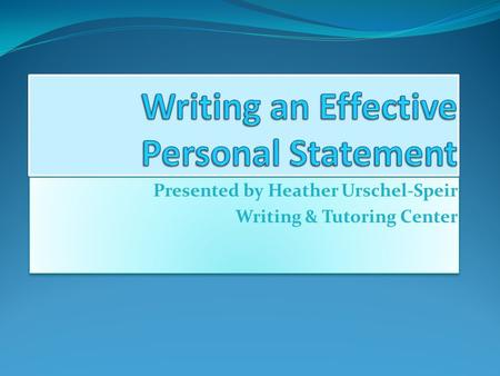 Presented by Heather Urschel-Speir Writing & Tutoring Center Presented by Heather Urschel-Speir Writing & Tutoring Center.