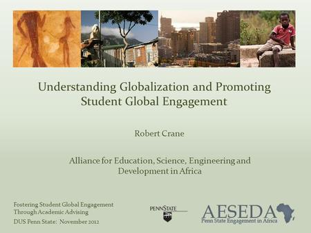 Understanding Globalization and Promoting Student Global Engagement Robert Crane Alliance for Education, Science, Engineering and Development in Africa.