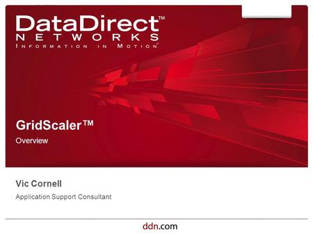 Ddn.com ©2012 DataDirect Networks. All Rights Reserved. GridScaler™ Overview Vic Cornell Application Support Consultant.