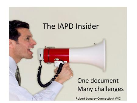 The IAPD Insider One document Many challenges Robert Longley Connecticut WIC.