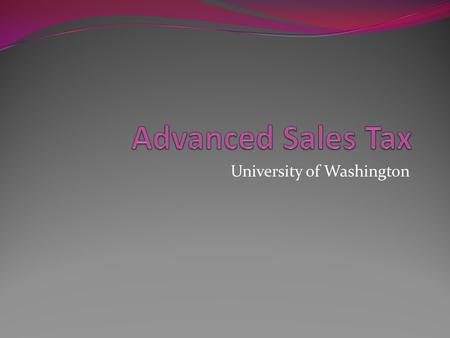 University of Washington. Basic Tax Refresher Quiz Is the UW exempt from all WA sales/use tax? What is the first question to ask when determining whether.