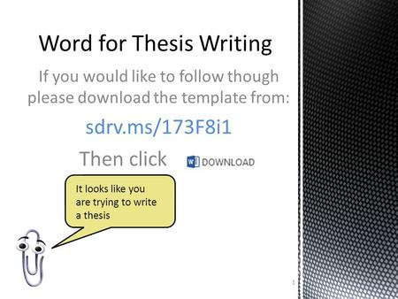 If you would like to follow though please download the template from: sdrv.ms/173F8i1 Then click Word for Thesis Writing 1 It looks like you are trying.