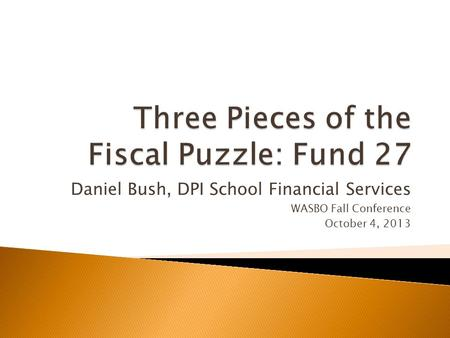 Daniel Bush, DPI School Financial Services WASBO Fall Conference October 4, 2013.