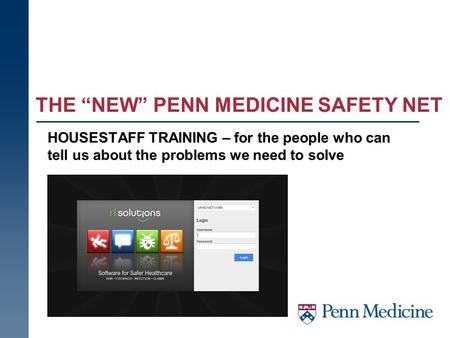 "THE ""NEW"" PENN MEDICINE SAFETY NET HOUSESTAFF TRAINING – for the people who can tell us about the problems we need to solve."
