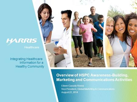 Healthcare Healthy Community Information for a Integrating Healthcare Healthcare Overview of HSPC Awareness-Building, Marketing and Communications Activities.