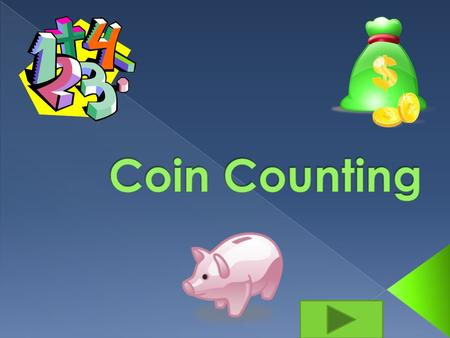 Click Here!  Your knowledge of coins  Paper and a pencil  Pretend coins (penny, nickel, dime, and quarters)  Be able to click on the green square.