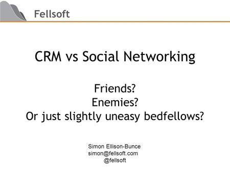Fellsoft CRM vs Social Networking Friends? Enemies? Or just slightly uneasy bedfellows? Simon