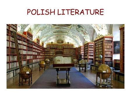 POLISH LITERATURE The first Polish literary works come from the 10th century. The most significant texts of that time were chronicles, written in Latin.