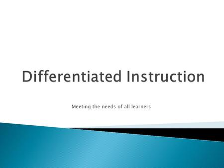 Meeting the needs of all learners.  Is differentiated instruction new? ◦ Think of the one room school house. ◦ Can you remember how your elementary teachers.