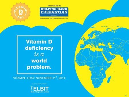 Vitamin D Day – 2nd Nov 2014 Nov 2nd 2014, is marked as the World Vitamin D day to recognize Vitamin D deficiency as a Global problem. Researchers agree.