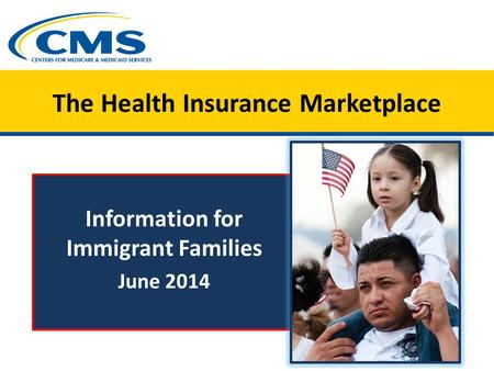 The Health Insurance Marketplace Information for Immigrant Families June 2014.