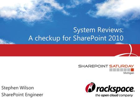 System Reviews: A checkup for SharePoint 2010 Stephen Wilson SharePoint Engineer.