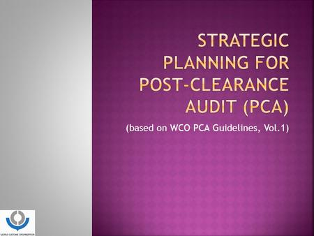 STRATEGIC PLANNING FOR Post-Clearance Audit (PCA)