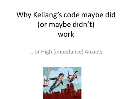 Why Keliang's code maybe did (or maybe didn't) work … or High (impedance) Anxiety.