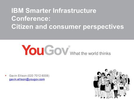 IBM Smarter Infrastructure Conference: Citizen and consumer perspectives  Gavin Ellison (020 7012 6008)