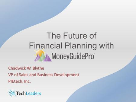 The Future of Financial Planning with Chadwick W. Blythe VP of Sales and Business Development PIEtech, Inc.