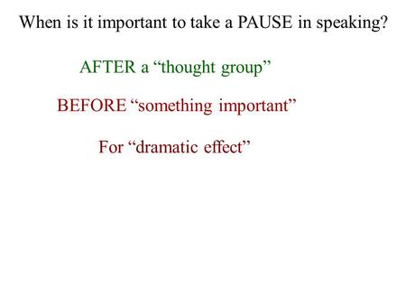 When is it important to take a PAUSE in speaking?