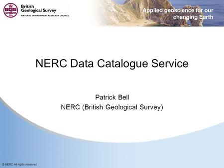 © NERC All rights reserved NERC Data Catalogue Service Patrick Bell NERC (British Geological Survey)