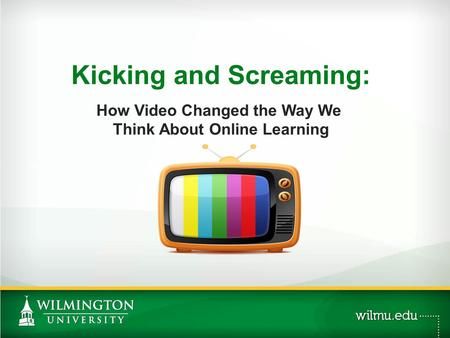 Kicking and Screaming: How Video Changed the Way We Think About Online Learning.