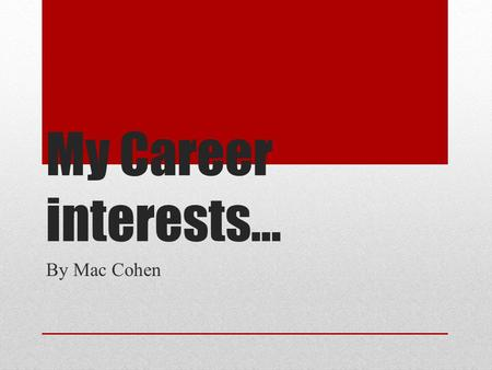 My Career interests… By Mac Cohen. Reflect Interesting subjects: Entrepreneurship- I'm in control, rely on myself, I do what I want Meteorology: Clouds.