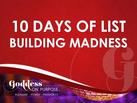 10 Days of List Building Madness Every business needs an email list for interacting with customers and making special offers.
