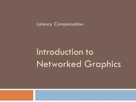 Introduction to Networked Graphics Latency Compensation.