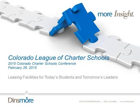 © 2013 DINSMORE & SHOHL | LEGAL COUNSEL | www.dinsmore.com Colorado League of Charter Schools 2015 Colorado Charter Schools Conference February 26, 2015.