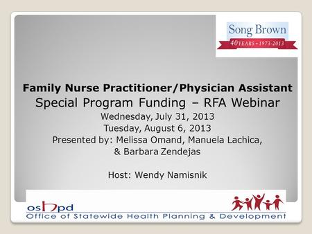 Family Nurse Practitioner/Physician Assistant Special Program Funding – RFA Webinar Wednesday, July 31, 2013 Tuesday, August 6, 2013 Presented by: Melissa.