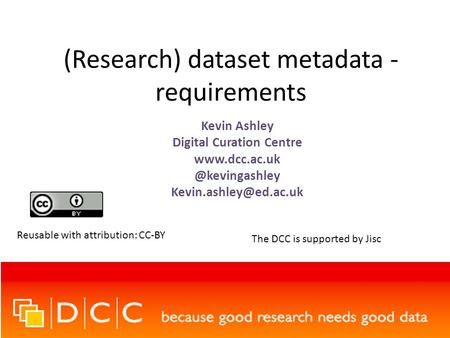 (Research) dataset metadata - requirements Kevin Ashley Digital Curation Centre Reusable with attribution: